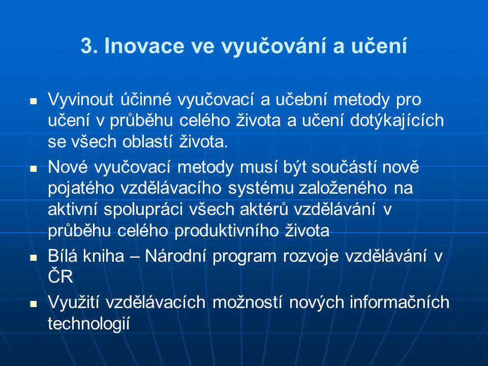 3. Inovace ve vyučování a učení   Vyvinout účinné vyučovací a učební metody pro učení v průběhu celého života a učení dotýkajících se všech oblastí