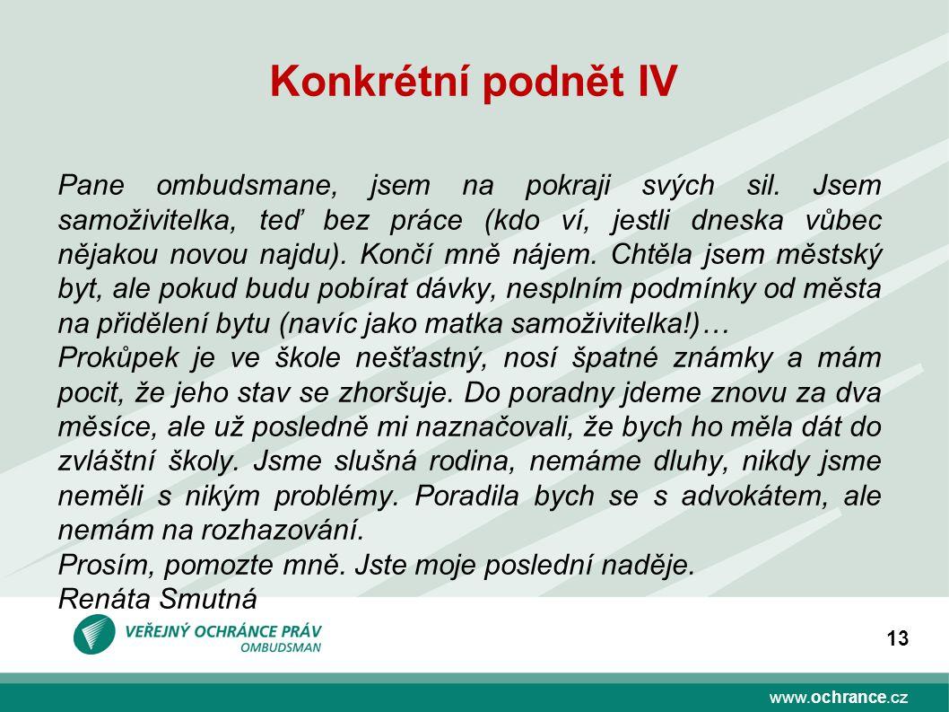 www.ochrance.cz 13 Konkrétní podnět IV Pane ombudsmane, jsem na pokraji svých sil.