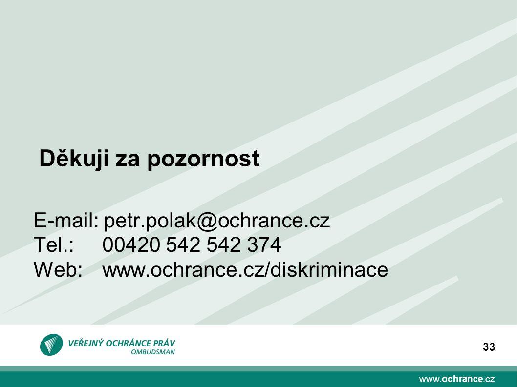 www.ochrance.cz 33 Děkuji za pozornost E-mail: petr.polak@ochrance.cz Tel.:00420 542 542 374 Web: www.ochrance.cz/diskriminace