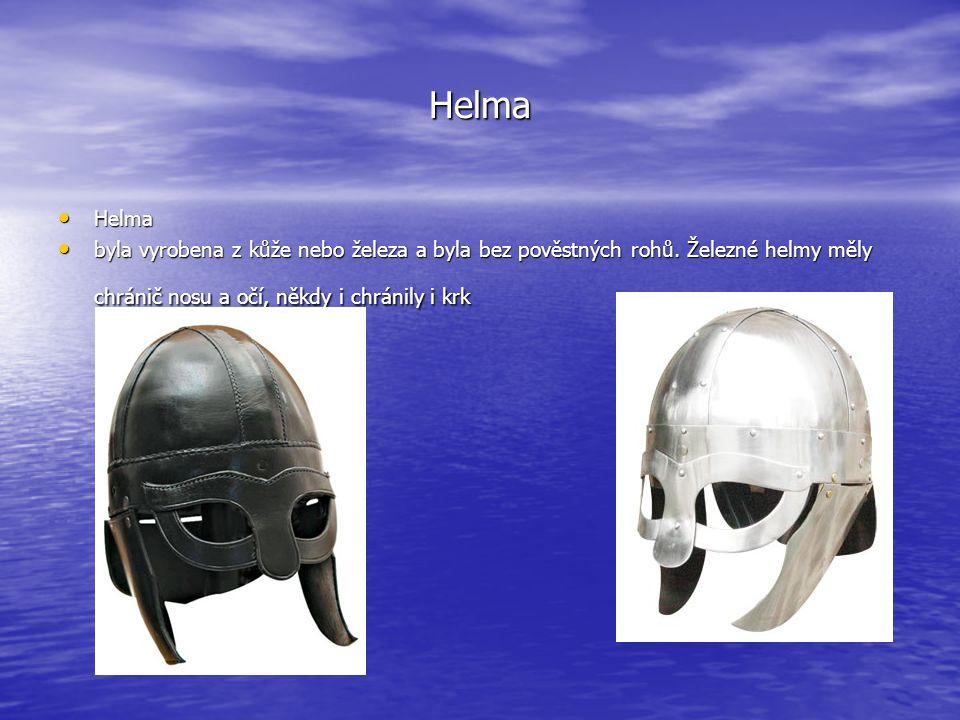 Helma • Helma • byla vyrobena z kůže nebo železa a byla bez pověstných rohů. Železné helmy měly chránič nosu a očí, někdy i chránily i krk