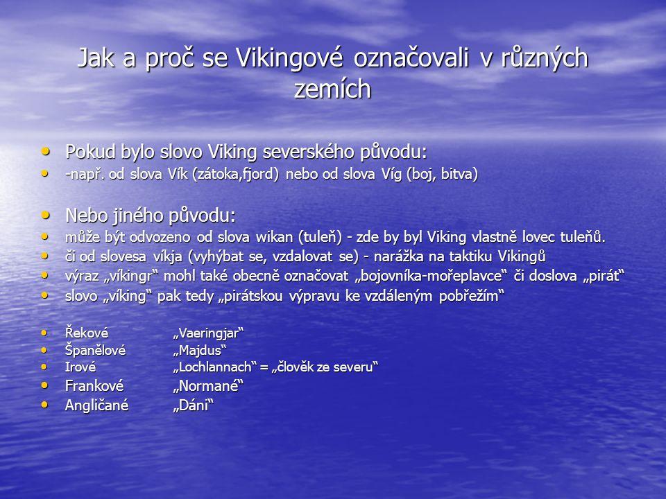 Jak a proč se Vikingové označovali v různých zemích • Pokud bylo slovo Viking severského původu: • -např. od slova Vík (zátoka,fjord) nebo od slova Ví
