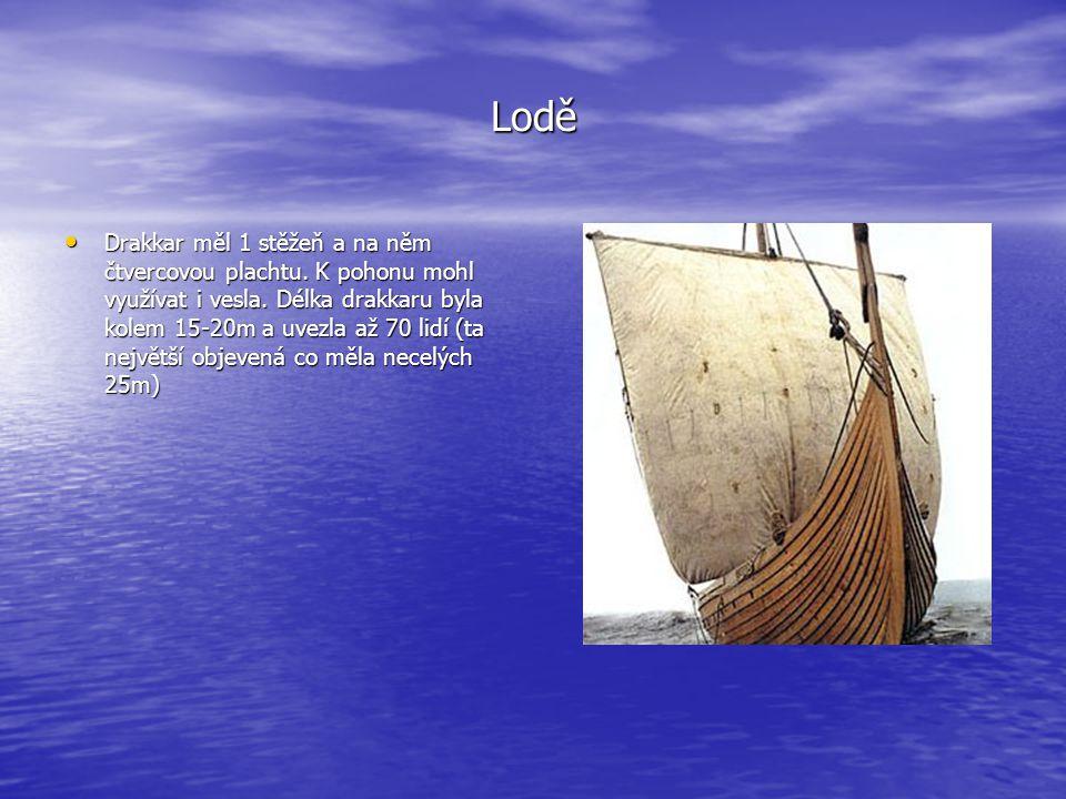 Lodě • Drakkar měl 1 stěžeň a na něm čtvercovou plachtu. K pohonu mohl využívat i vesla. Délka drakkaru byla kolem 15-20m a uvezla až 70 lidí (ta nejv
