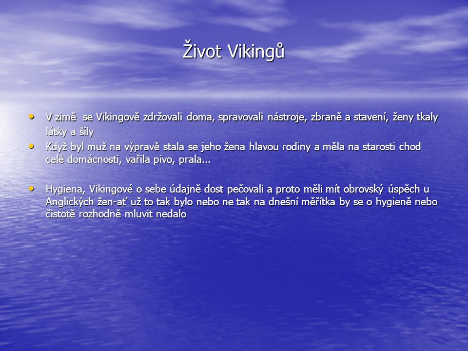 Život Vikingů • V zimě se Vikingově zdržovali doma, spravovali nástroje, zbraně a stavení, ženy tkaly látky a šily • Když byl muž na výpravě stala se
