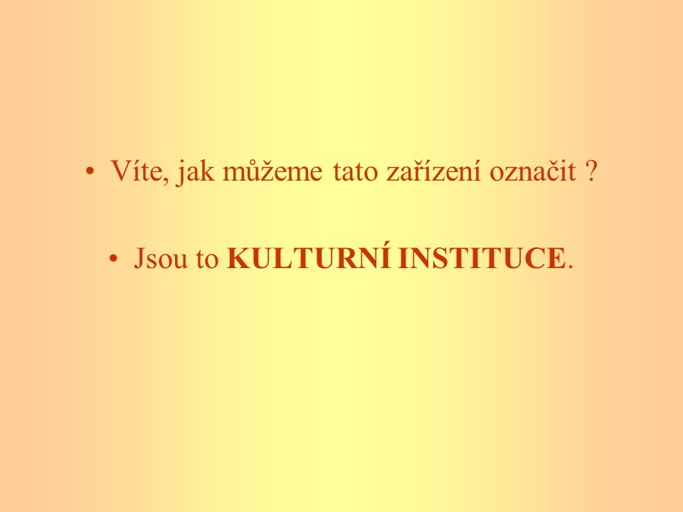 •Použité zdroje: •Přispěvatelé Wikipedie.Kultura [Internet].
