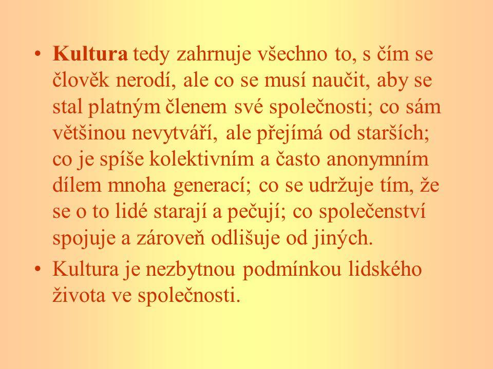 •Každá lidská činnost je kulturou zasažena - je to proces obydlování a rozvíjení světa.