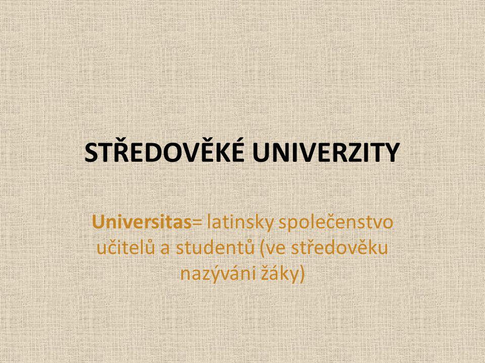 STŘEDOVĚKÉ UNIVERZITY Universitas= latinsky společenstvo učitelů a studentů (ve středověku nazýváni žáky)