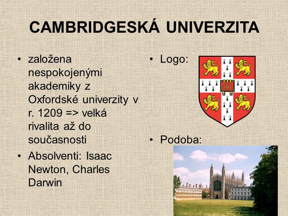 CAMBRIDGESKÁ UNIVERZITA •založena nespokojenými akademiky z Oxfordské univerzity v r. 1209 => velká rivalita až do současnosti •Absolventi: Isaac Newt
