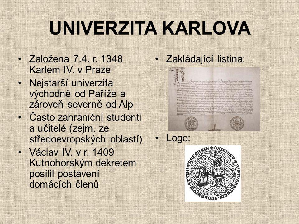 UNIVERZITA KARLOVA •Založena 7.4. r. 1348 Karlem IV. v Praze •Nejstarší univerzita východně od Paříže a zároveň severně od Alp •Často zahraniční stude