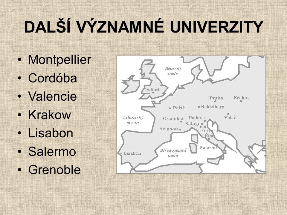 DALŠÍ VÝZNAMNÉ UNIVERZITY •Montpellier •Cordóba •Valencie •Krakow •Lisabon •Salermo •Grenoble