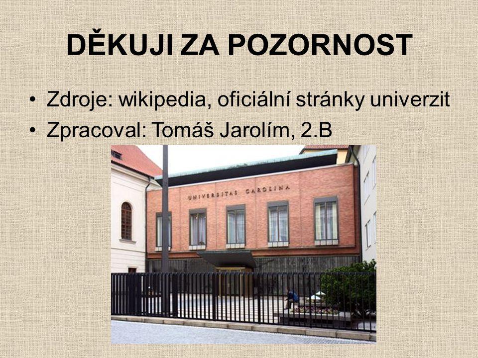 DĚKUJI ZA POZORNOST •Zdroje: wikipedia, oficiální stránky univerzit •Zpracoval: Tomáš Jarolím, 2.B