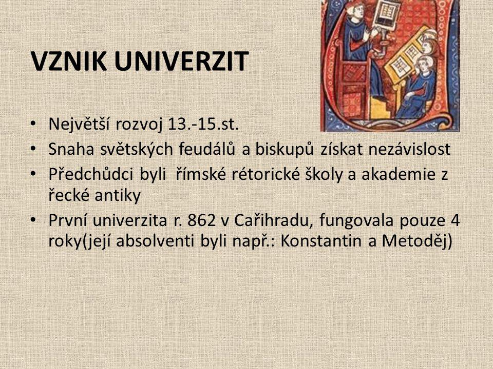 VZNIK UNIVERZIT • Největší rozvoj 13.-15.st. • Snaha světských feudálů a biskupů získat nezávislost • Předchůdci byli římské rétorické školy a akademi