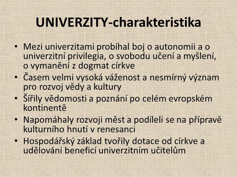 UNIVERZITY-charakteristika • Mezi univerzitami probíhal boj o autonomii a o univerzitní privilegia, o svobodu učení a myšlení, o vymanění z dogmat cír
