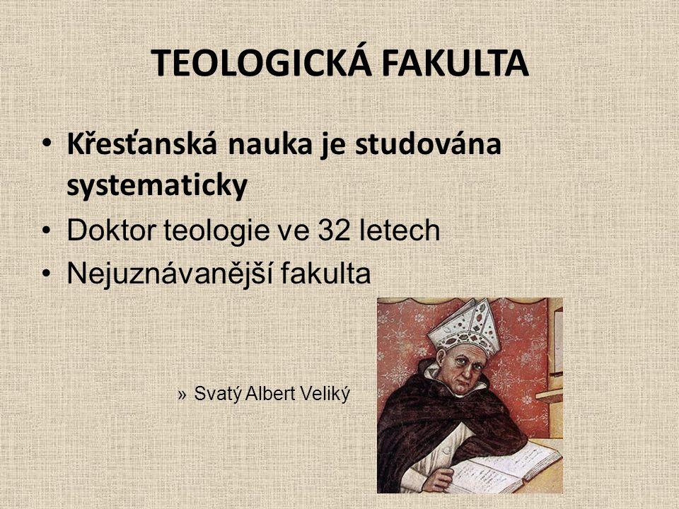 TEOLOGICKÁ FAKULTA • Křesťanská nauka je studována systematicky •Doktor teologie ve 32 letech •Nejuznávanější fakulta »Svatý Albert Veliký
