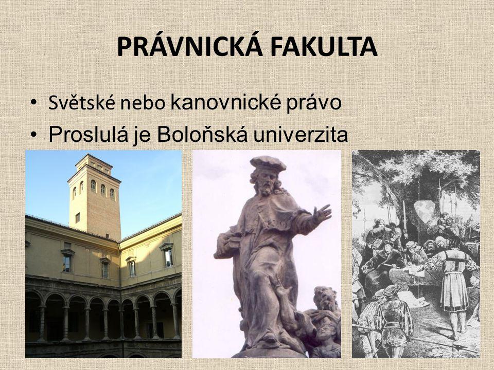 PRÁVNICKÁ FAKULTA • Světské nebo kanovnické právo •Proslulá je Boloňská univerzita