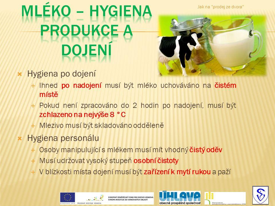  Hygiena po dojení  Ihned po nadojení musí být mléko uchováváno na čistém místě  Pokud není zpracováno do 2 hodin po nadojení, musí být zchlazeno n