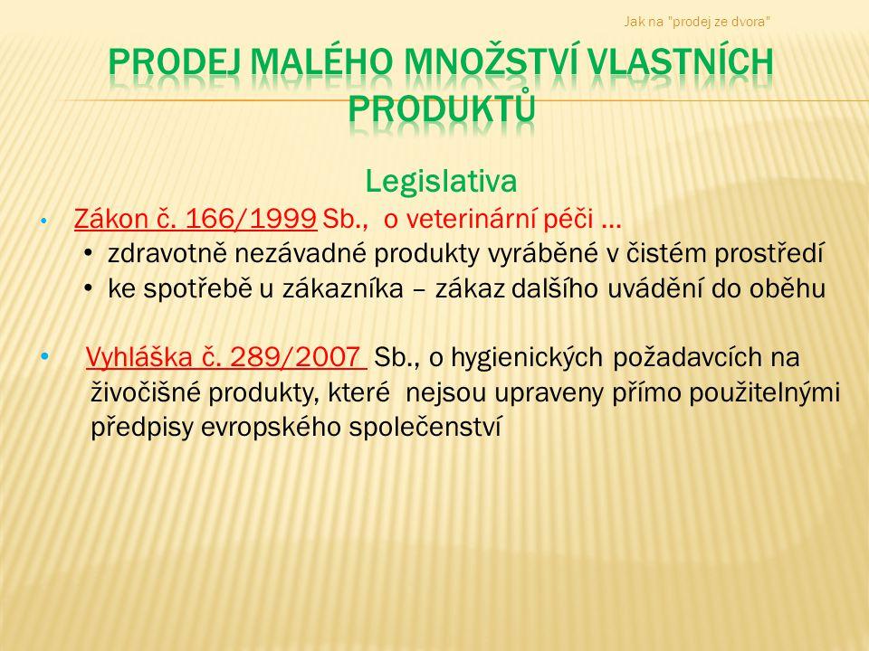 Legislativa • Zákon č. 166/1999 Sb., o veterinární péči … • zdravotně nezávadné produkty vyráběné v čistém prostředí • ke spotřebě u zákazníka – zákaz
