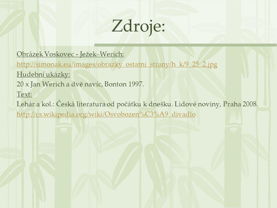 Zdroje: Obrázek Voskovec - Ježek–Werich: http://simonak.eu/images/obrazky_ostatni_strany/h_k/9_25_2.jpg Hudební ukázky: 20 x Jan Werich a dvě navíc, B