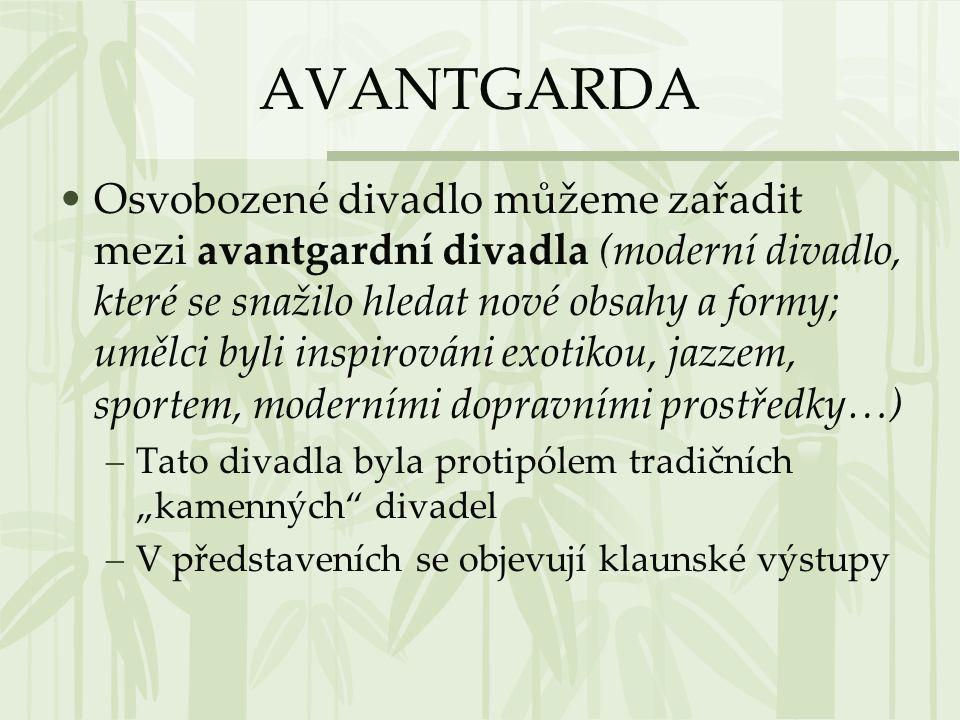 AVANTGARDA •Osvobozené divadlo můžeme zařadit mezi avantgardní divadla (moderní divadlo, které se snažilo hledat nové obsahy a formy; umělci byli insp