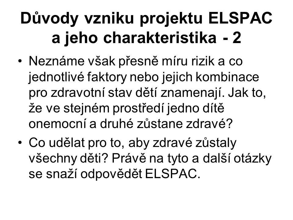 Důvody vzniku projektu ELSPAC a jeho charakteristika - 2 •Neznáme však přesně míru rizik a co jednotlivé faktory nebo jejich kombinace pro zdravotní s
