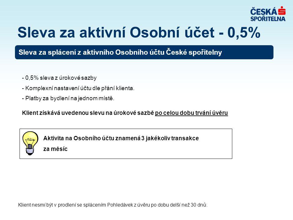 Sleva za aktivní Osobní účet - 0,5% Aktivita na Osobního účtu znamená 3 jakékoliv transakce za měsíc Sleva za splácení z aktivního Osobního účtu České spořitelny - 0,5% sleva z úrokové sazby - Komplexní nastavení účtu dle přání klienta.