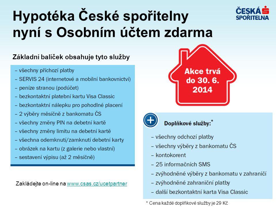Základní balíček obsahuje tyto služby Hypotéka České spořitelny nyní s Osobním účtem zdarma * Cena každé doplňkové služby je 29 Kč * Zakládejte on-line na www.csas.cz/ucetpartnerwww.csas.cz/ucetpartner