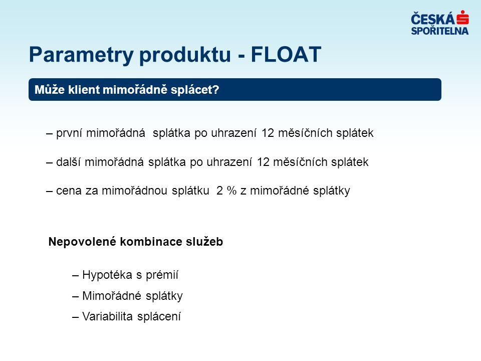 Parametry produktu - FLOAT – první mimořádná splátka po uhrazení 12 měsíčních splátek – další mimořádná splátka po uhrazení 12 měsíčních splátek – cena za mimořádnou splátku 2 % z mimořádné splátky Může klient mimořádně splácet.