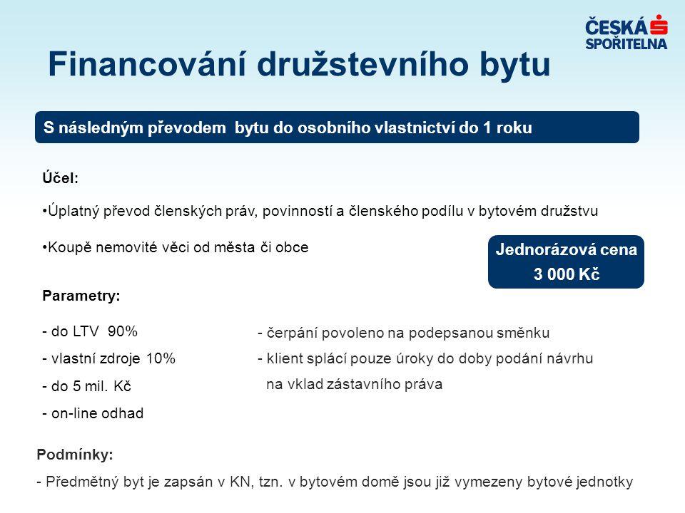 Účel : •Úplatný převod členských práv, povinností a členského podílu v bytovém družstvu •Koupě nemovité věci od města či obce Parametry: - do LTV 90% - vlastní zdroje 10% - do 5 mil.