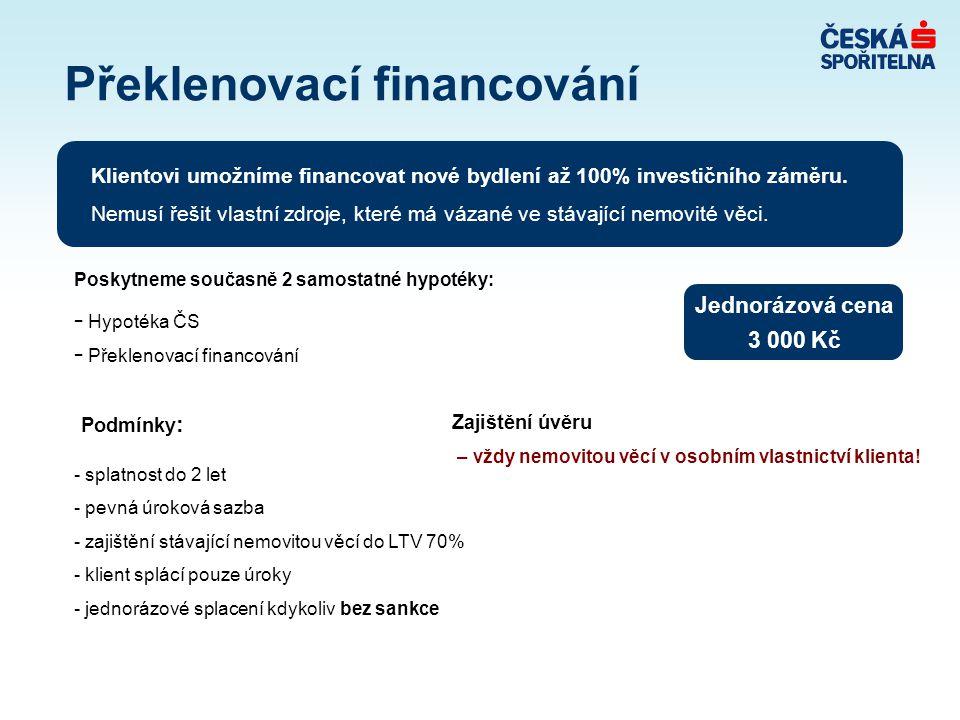Překlenovací financování Poskytneme současně 2 samostatné hypotéky: - Hypotéka ČS - Překlenovací financování Klientovi umožníme financovat nové bydlení až 100% investičního záměru.