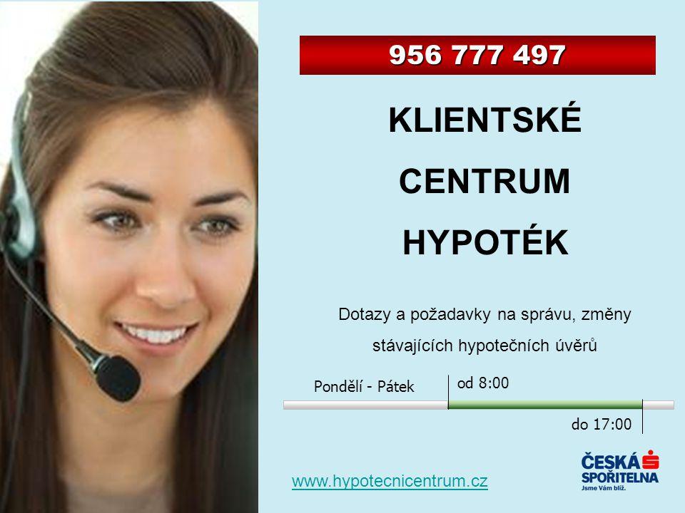 KLIENTSKÉ CENTRUM HYPOTÉK Dotazy a požadavky na správu, změny stávajících hypotečních úvěrů 956 777 497 do 17:00 od 8:00 Pondělí - Pátek www.hypotecnicentrum.cz