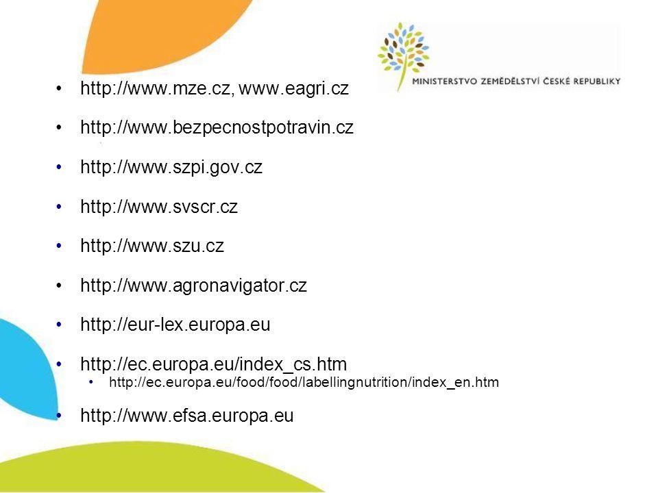 •http://www.mze.cz, www.eagri.cz •http://www.bezpecnostpotravin.cz •http://www.szpi.gov.cz •http://www.svscr.cz •http://www.szu.cz •http://www.agronav