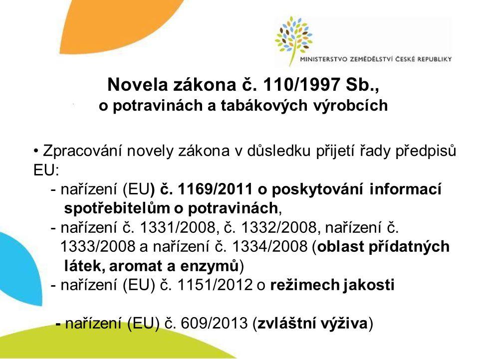 Novela zákona č. 110/1997 Sb., o potravinách a tabákových výrobcích • Zpracování novely zákona v důsledku přijetí řady předpisů EU: - nařízení (EU) č.