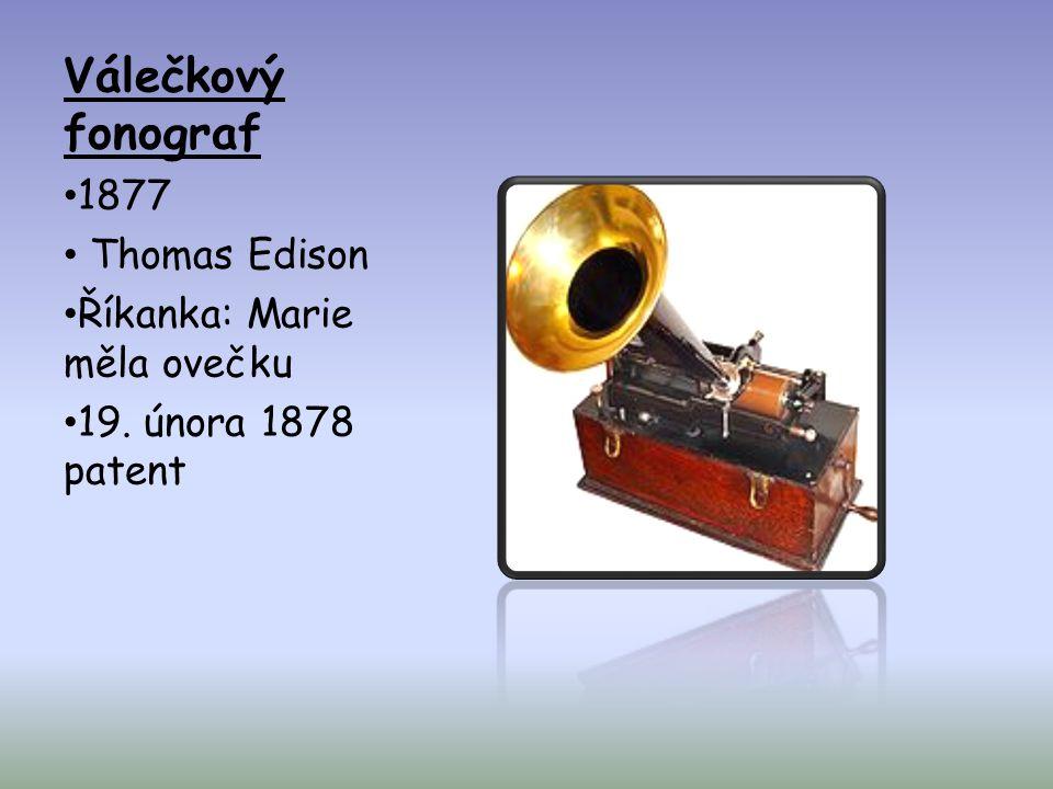 Válečkový fonograf • 1877 • Thomas Edison • Říkanka: Marie měla ovečku • 19. února 1878 patent