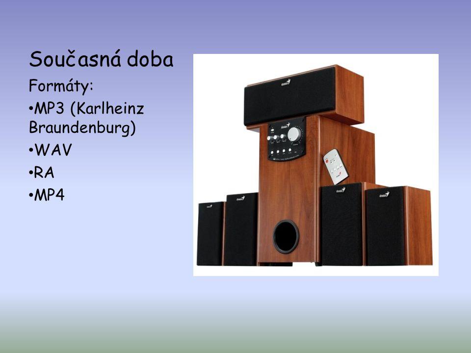Současná doba Formáty: • MP3 (Karlheinz Braundenburg) • WAV • RA • MP4