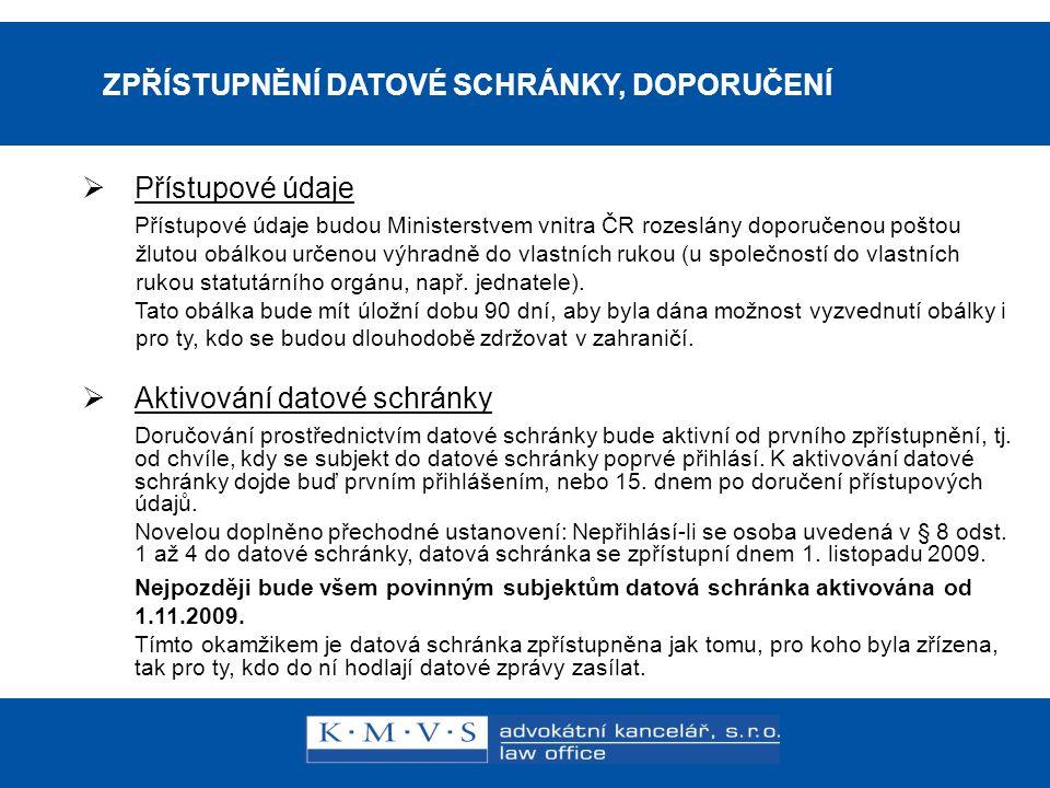 15.11.200726.dubna 2007 ZPŘÍSTUPNĚNÍ DATOVÉ SCHRÁNKY, DOPORUČENÍ  Přístupové údaje Přístupové údaje budou Ministerstvem vnitra ČR rozeslány doporučen