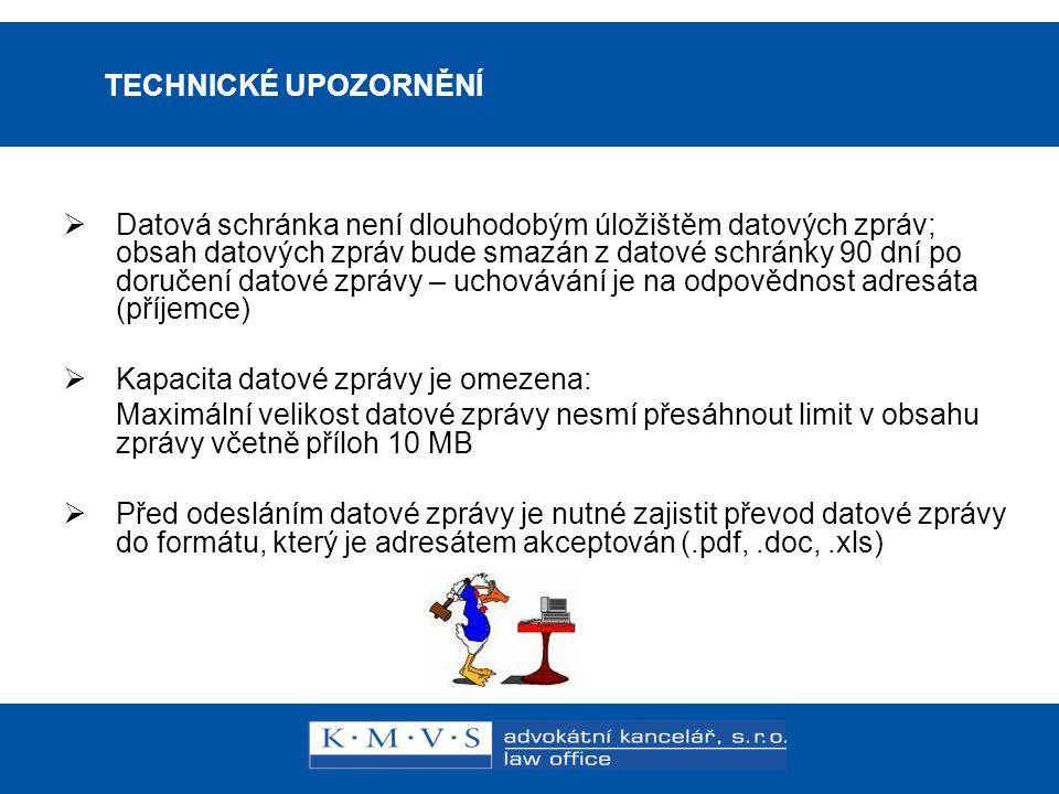 15.11.200726.dubna 2007 TECHNICKÉ UPOZORNĚNÍ  Datová schránka není dlouhodobým úložištěm datových zpráv; obsah datových zpráv bude smazán z datové sc