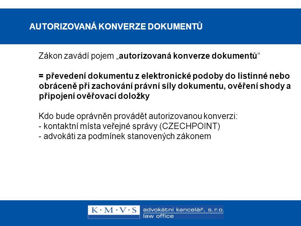 """15.11.200726.dubna 2007 AUTORIZOVANÁ KONVERZE DOKUMENTŮ Zákon zavádí pojem """"autorizovaná konverze dokumentů"""" = převedení dokumentu z elektronické podo"""