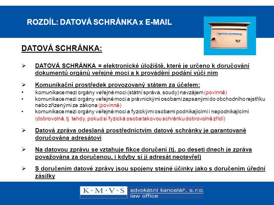 15.11.200726.dubna 2007 ROZDÍL: DATOVÁ SCHRÁNKA x E-MAIL E-MAIL:  Doručení do schránky elektronické pošty nebo odeslání ze schránky elektronické pošty nespojuje zákon se stejnými účinky jako s doručením do nebo s odesláním z datové schránky Např.: - odeslání žaloby, omluvy z jednání na soud e-mailem – musí být doplněno do 3 dnů v písemné podobě do podatelny soudu (doporučenou poštou nebo osobně) - podání oznámení na stavební úřad, na katastrální úřad e-mailem – musí být doplněno do 3 dnů v písemné podobě do podatelny úřadu (doporučenou poštou nebo osobně)  Datová zpráva odeslaná prostřednictvím e-mailu neposkytuje státem uznanou garanci doručení