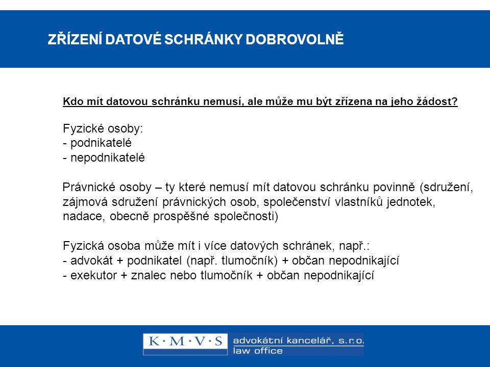 15.11.200726.dubna 2007 ZŘÍZENÍ DATOVÉ SCHRÁNKY DOBROVOLNĚ Žádost lze podat na kontaktních místech veřejné správy CZECH POINT (jejich adresy na www.czechpoint.cz ).www.czechpoint.cz Co je potřeba: - občanský průkaz nebo jiný doklad totožnosti - podepsaná žádost o zřízení datové schránky - u podnikatelů průkaz živnostenského oprávnění (živnostenský list, výpis) U kterých osob lze doporučit: Osoby, které: - se nezdržují pravidelně v místě svého trvalého pobytu - často cestují nebo z jiných důvodů nemohou vždy přebírat poštu Ministerstvo je povinno zřídit dobrovolnou datovou schránku bezplatně do 3 pracovních dnů ode dne podání žádosti.