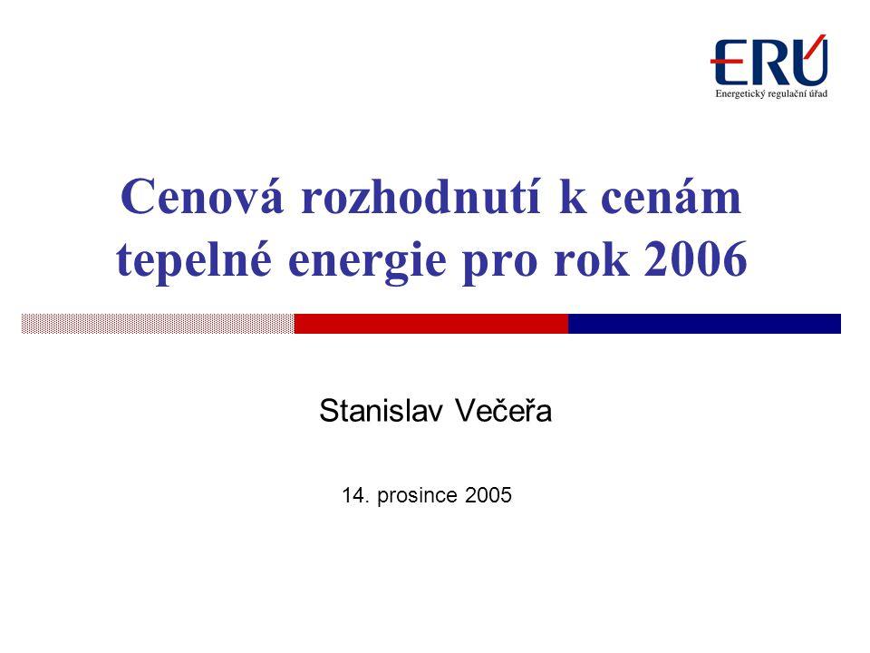 14. prosince 2005 Cenová rozhodnutí k cenám tepelné energie pro rok 2006 Stanislav Večeřa
