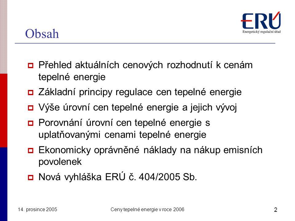 14. prosince 2005Ceny tepelné energie v roce 2006 2 Obsah  Přehled aktuálních cenových rozhodnutí k cenám tepelné energie  Základní principy regulac