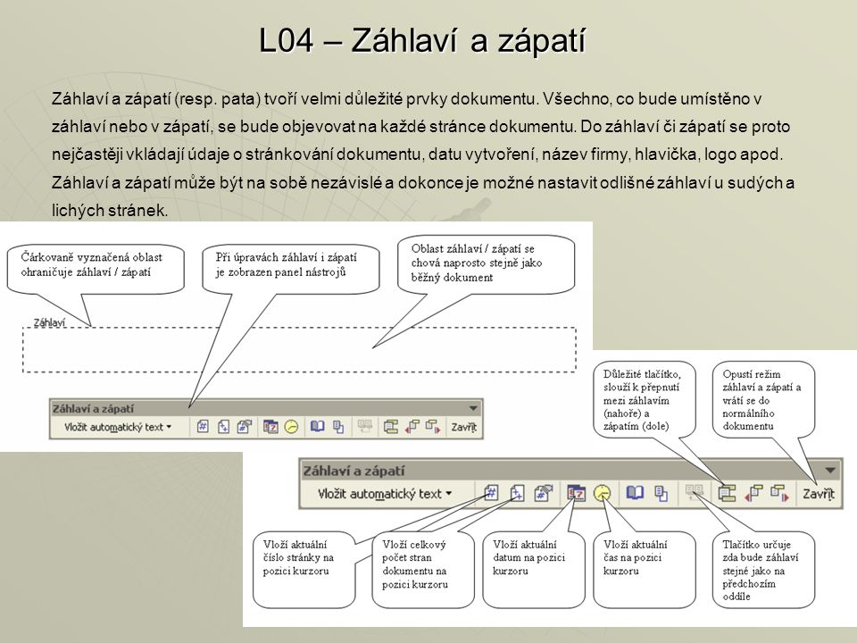 L04 – Záhlaví a zápatí Záhlaví a zápatí (resp.pata) tvoří velmi důležité prvky dokumentu.