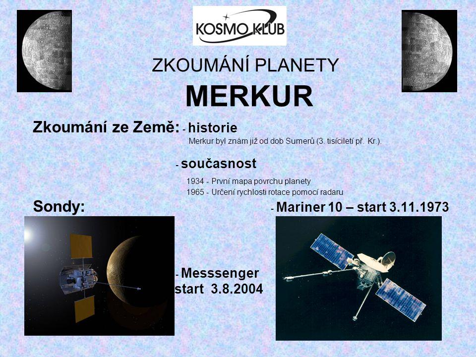 ZKOUMÁNÍ PLANETY MERKUR Zkoumání ze Země: - historie Merkur byl znám již od dob Sumerů (3. tisíciletí př. Kr.). - současnost 1934 - První mapa povrchu