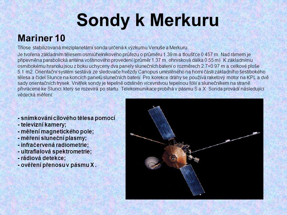 Sondy k Merkuru Mariner 10 Tříose stabilizovaná meziplanetární sonda určená k výzkumu Venuše a Merkuru. Je tvořena základním tělesem osmiúhelníkového