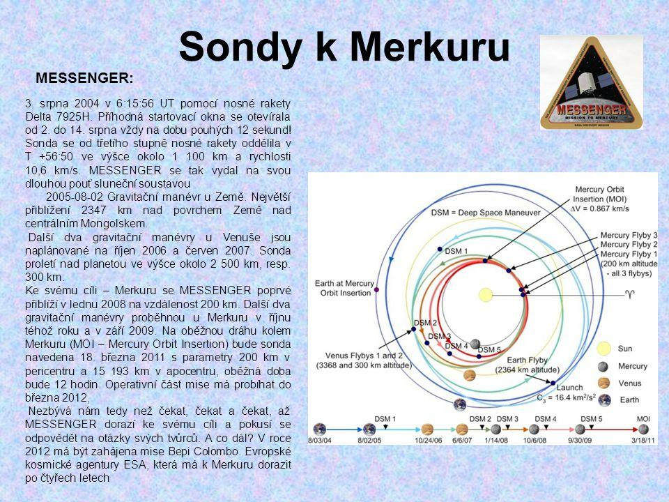 Sondy k Merkuru MESSENGER: 3. srpna 2004 v 6:15:56 UT pomocí nosné rakety Delta 7925H. Příhodná startovací okna se otevírala od 2. do 14. srpna vždy n
