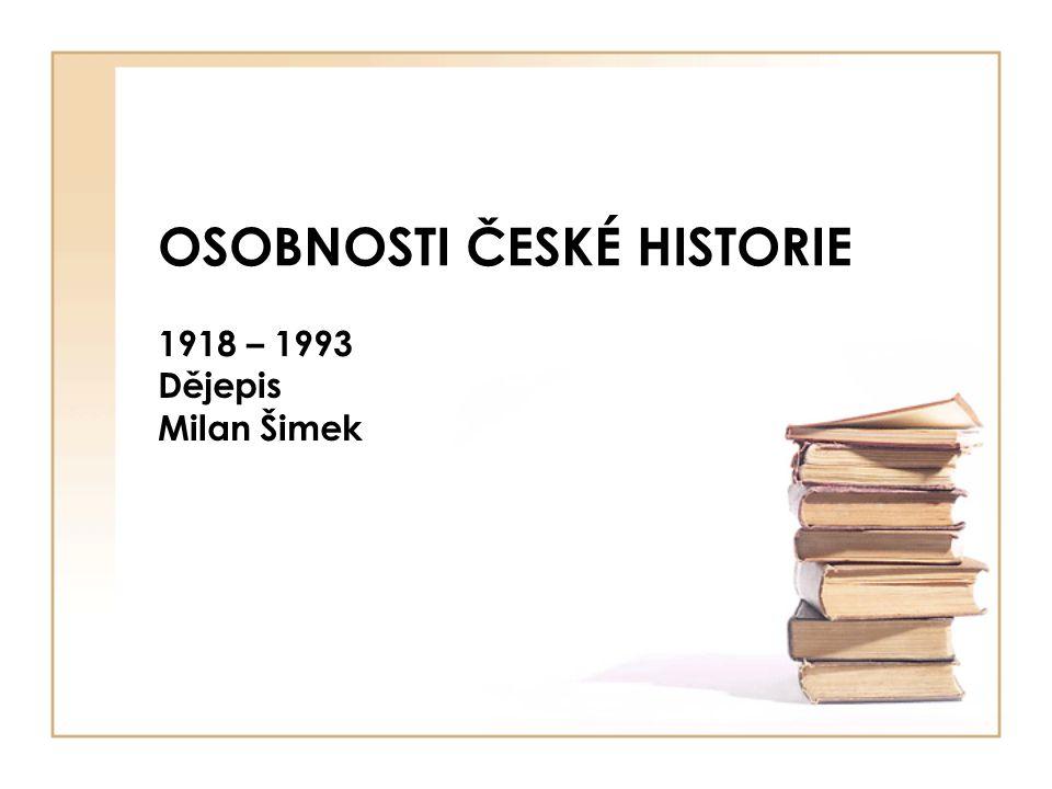OSOBNOSTI ČESKÉ HISTORIE 1918 – 1993 Dějepis Milan Šimek