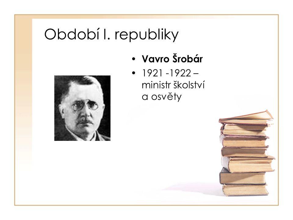 • Vavro Šrobár •1921 -1922 – ministr školství a osvěty Období I. republiky