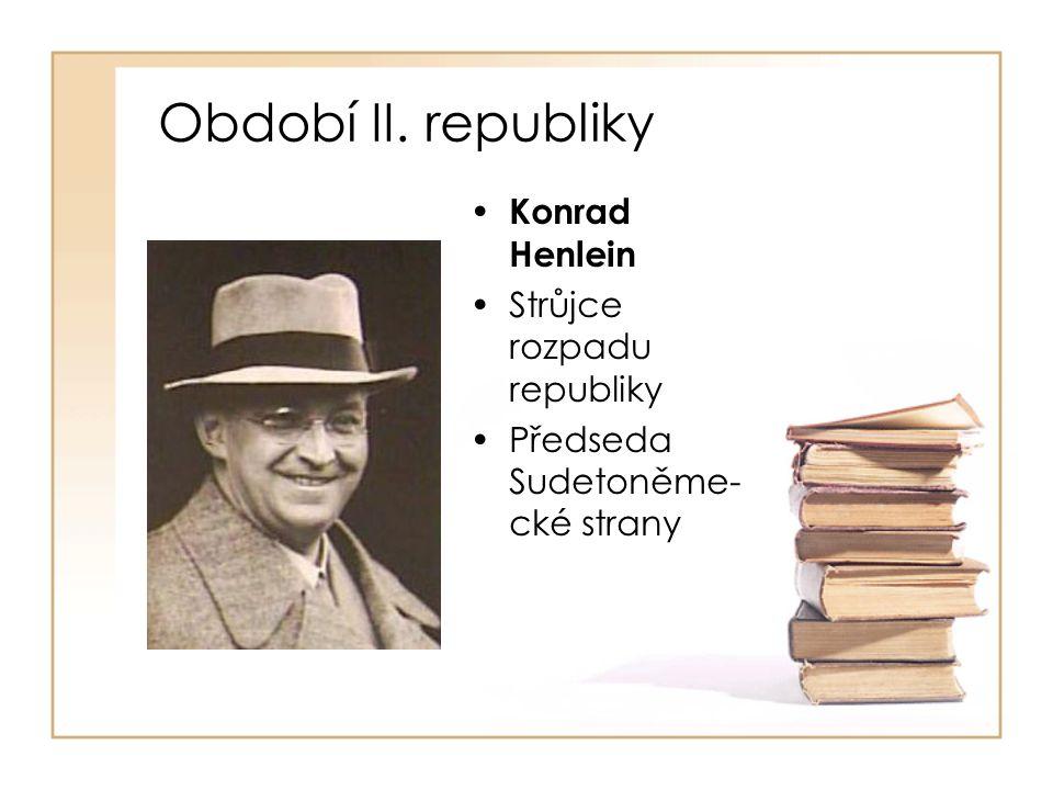 Období II. republiky • Konrad Henlein •Strůjce rozpadu republiky •Předseda Sudetoněme- cké strany
