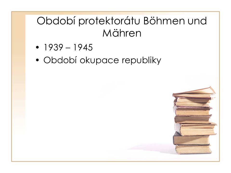 Období protektorátu Böhmen und Mähren •1939 – 1945 •Období okupace republiky