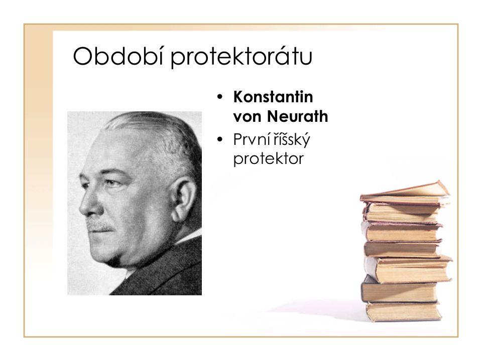 Období protektorátu • Konstantin von Neurath •První říšský protektor