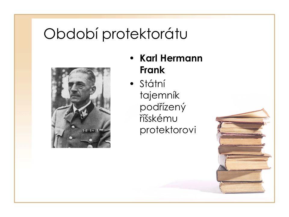 Období protektorátu • Karl Hermann Frank •Státní tajemník podřízený říšskému protektorovi